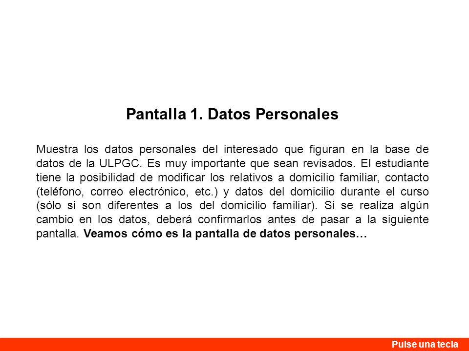 Pantalla 1. Datos Personales Muestra los datos personales del interesado que figuran en la base de datos de la ULPGC. Es muy importante que sean revis