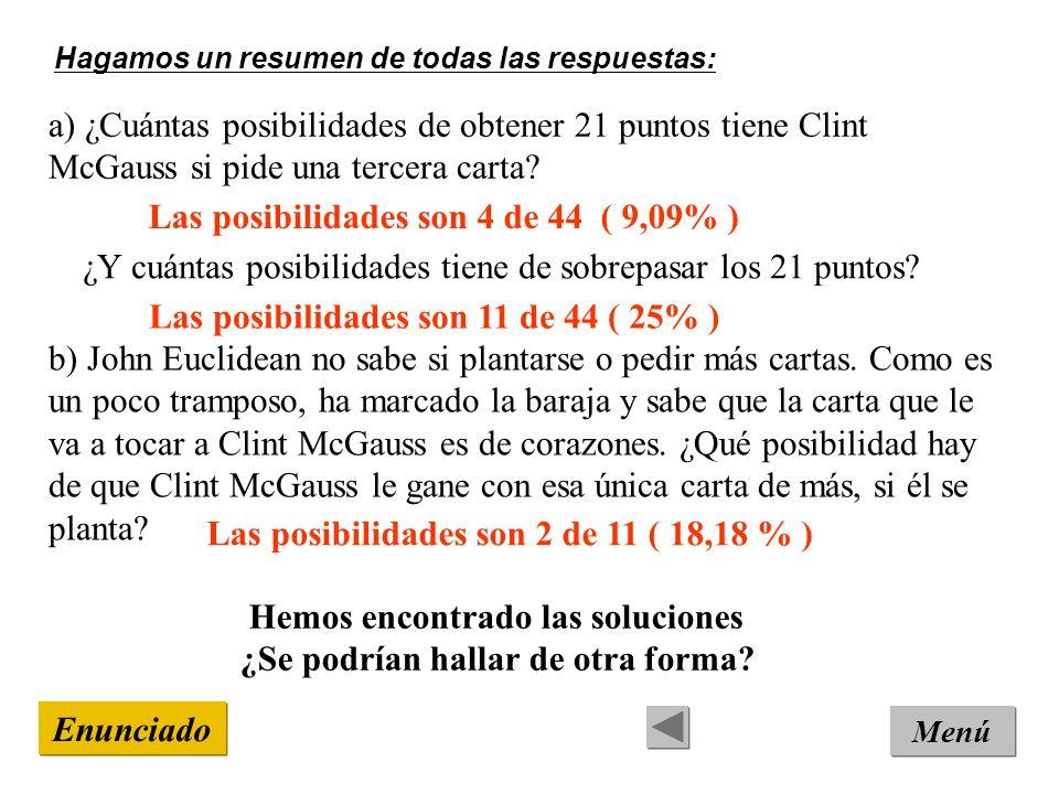 Hagamos un resumen de todas las respuestas: Enunciado Menú a) ¿Cuántas posibilidades de obtener 21 puntos tiene Clint McGauss si pide una tercera cart