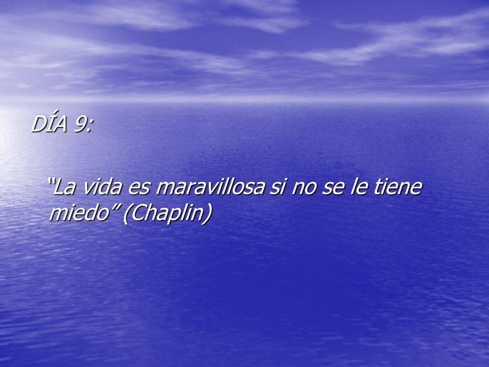 DÍA 9: La vida es maravillosa si no se le tiene miedo (Chaplin) La vida es maravillosa si no se le tiene miedo (Chaplin)
