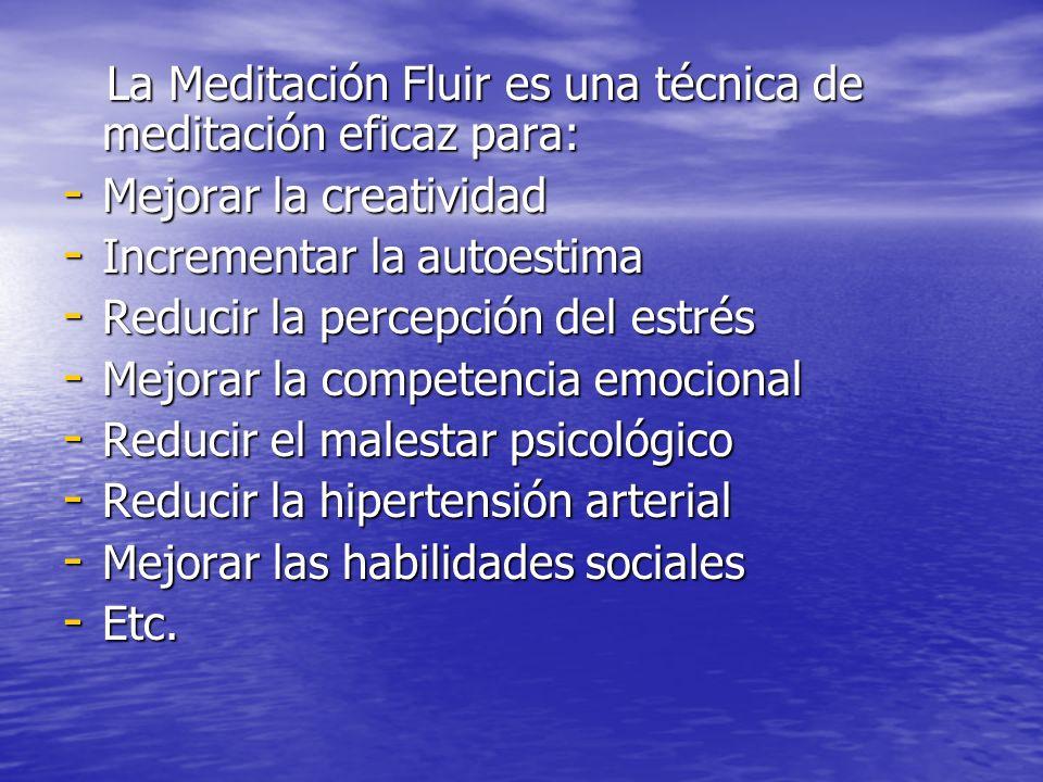 La Meditación Fluir es una técnica de meditación eficaz para: La Meditación Fluir es una técnica de meditación eficaz para: - Mejorar la creatividad -