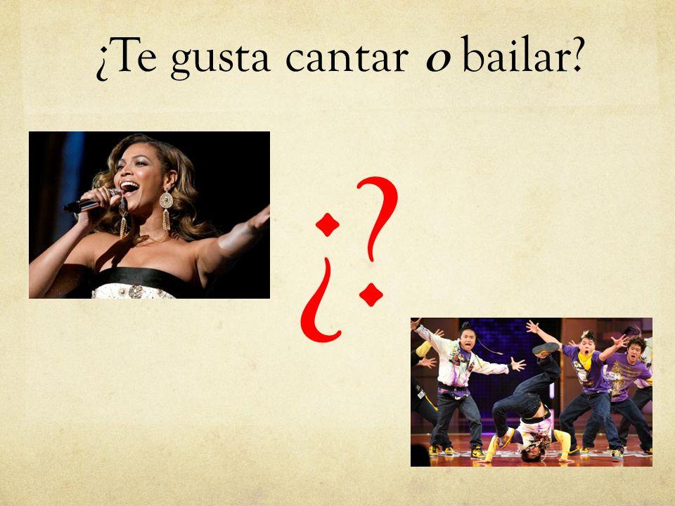 ¿Te gusta cantar o bailar? ¿?