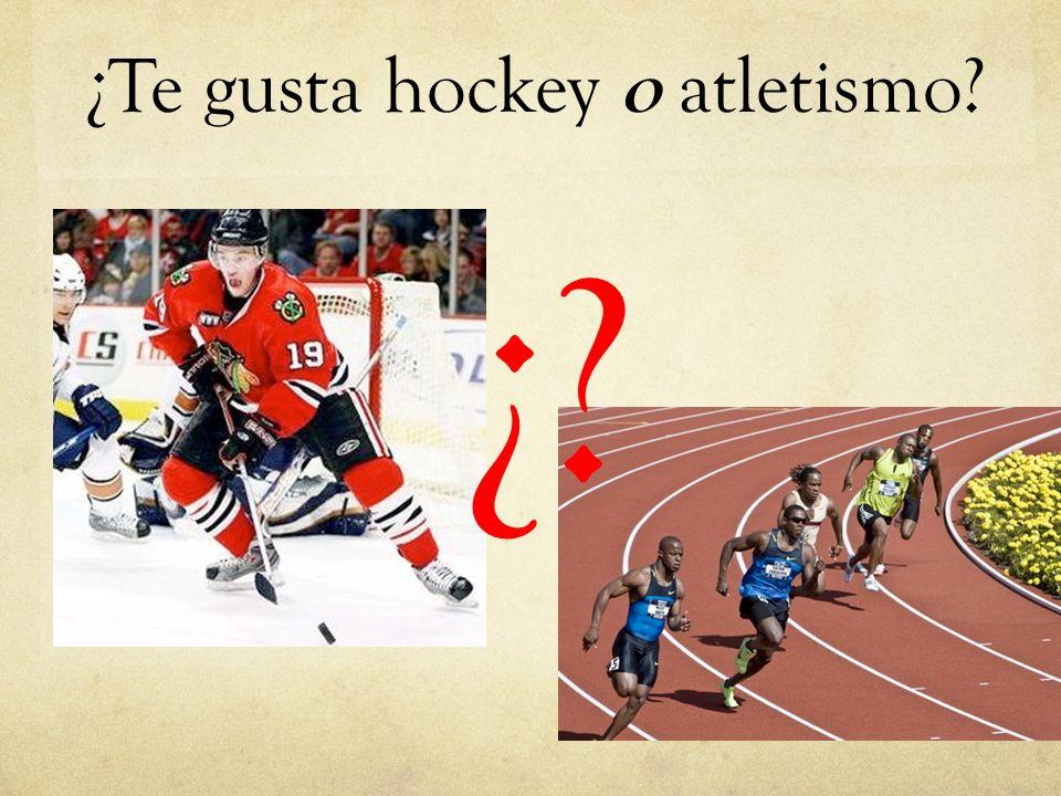 ¿Te gusta hockey o atletismo? ¿?