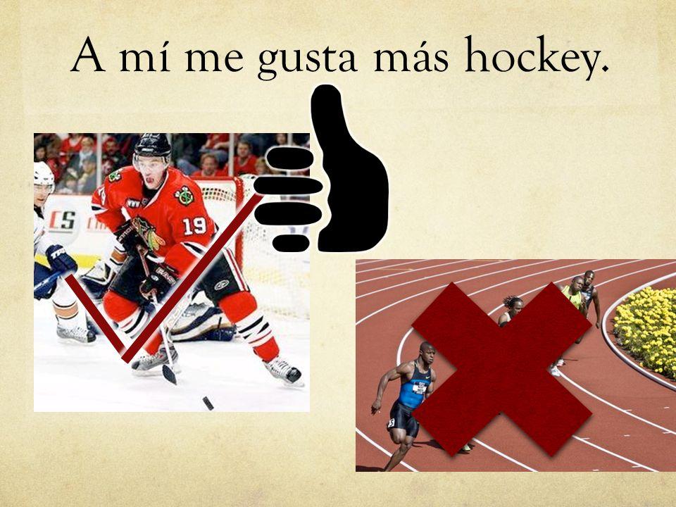 A mí me gusta más hockey.