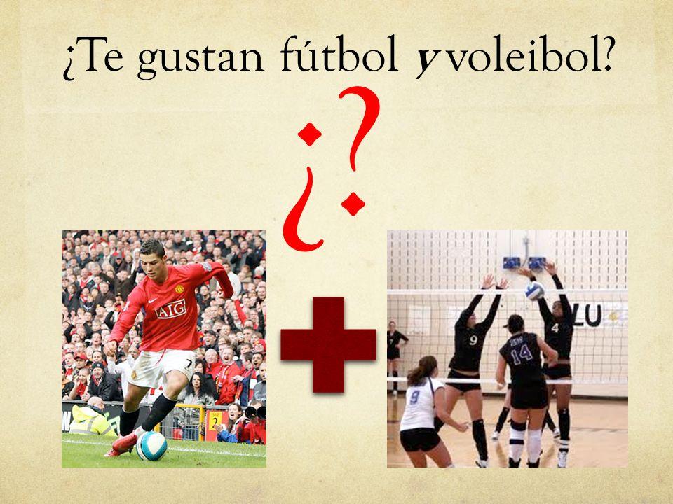 ¿Te gustan fútbol y voleibol? ¿?