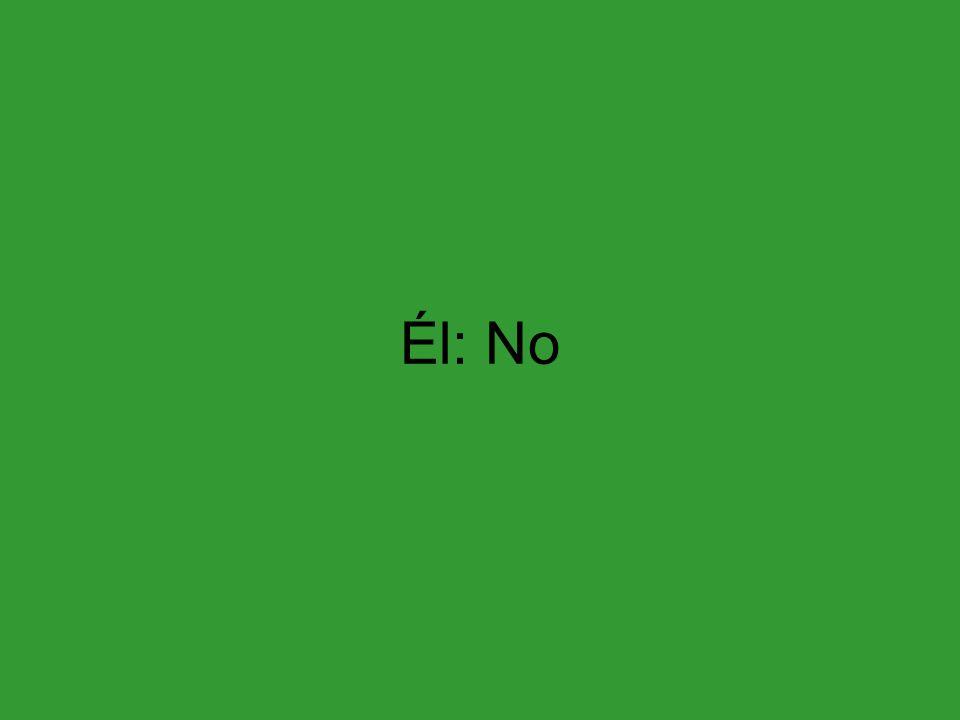 Él: No