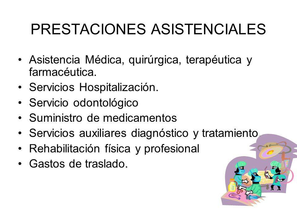 PRESTACIONES ASISTENCIALES Asistencia Médica, quirúrgica, terapéutica y farmacéutica. Servicios Hospitalización. Servicio odontológico Suministro de m