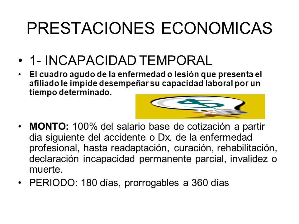 PRESTACIONES ECONOMICAS 1- INCAPACIDAD TEMPORAL El cuadro agudo de la enfermedad o lesión que presenta el afiliado le impide desempeñar su capacidad l