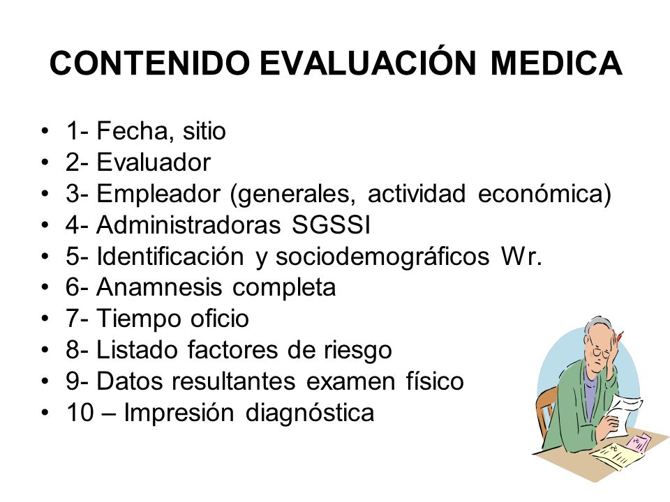 CONTENIDO EVALUACIÓN MEDICA 1- Fecha, sitio 2- Evaluador 3- Empleador (generales, actividad económica) 4- Administradoras SGSSI 5- Identificación y so