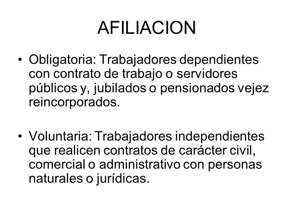 AFILIACION Obligatoria: Trabajadores dependientes con contrato de trabajo o servidores públicos y, jubilados o pensionados vejez reincorporados. Volun