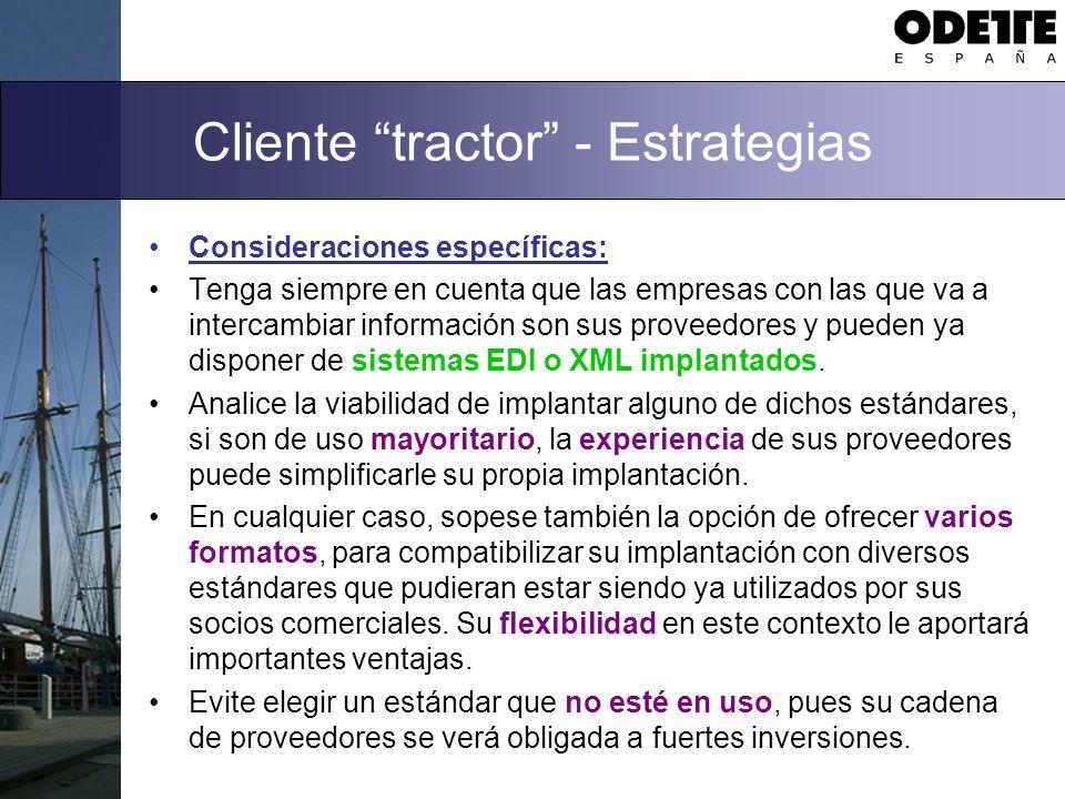 Cliente tractor - Estrategias Consideraciones específicas: Tenga siempre en cuenta que las empresas con las que va a intercambiar información son sus proveedores y pueden ya disponer de sistemas EDI o XML implantados.
