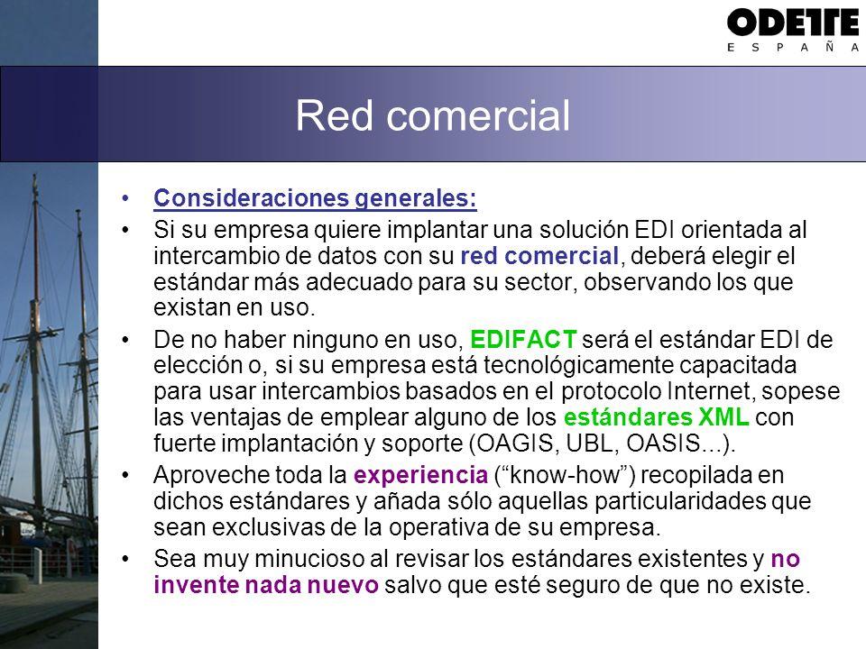 Red comercial Consideraciones generales: Si su empresa quiere implantar una solución EDI orientada al intercambio de datos con su red comercial, deberá elegir el estándar más adecuado para su sector, observando los que existan en uso.