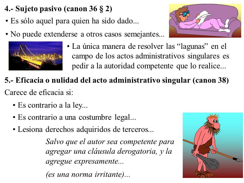4.- Sujeto pasivo (canon 36 § 2) Es sólo aquel para quien ha sido dado... No puede extenderse a otros casos semejantes... 5.- Eficacia o nulidad del a