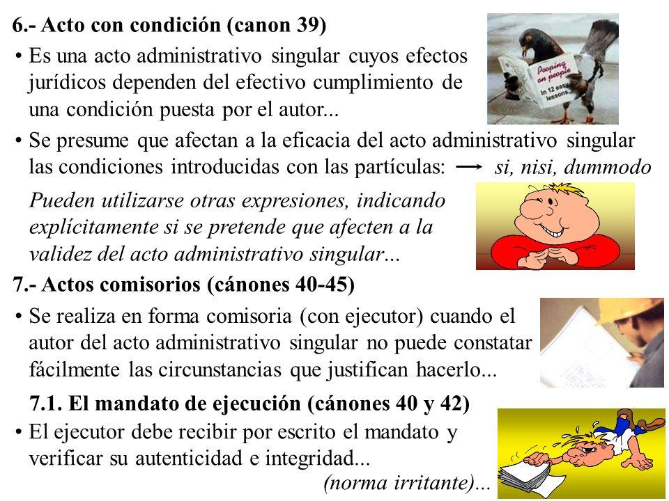 6.- Acto con condición (canon 39) si, nisi, dummodo Se presume que afectan a la eficacia del acto administrativo singular las condiciones introducidas