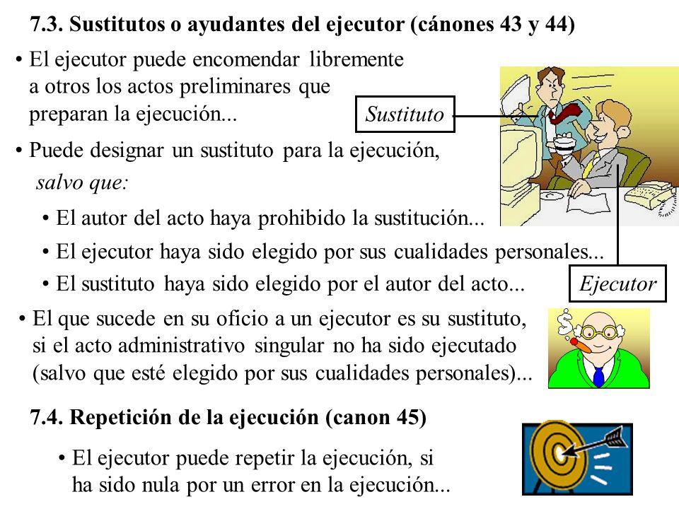 7.3. Sustitutos o ayudantes del ejecutor (cánones 43 y 44) El ejecutor puede encomendar libremente a otros los actos preliminares que preparan la ejec