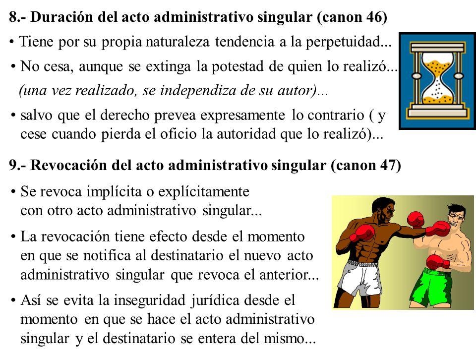 8.- Duración del acto administrativo singular (canon 46) 9.- Revocación del acto administrativo singular (canon 47) Tiene por su propia naturaleza ten