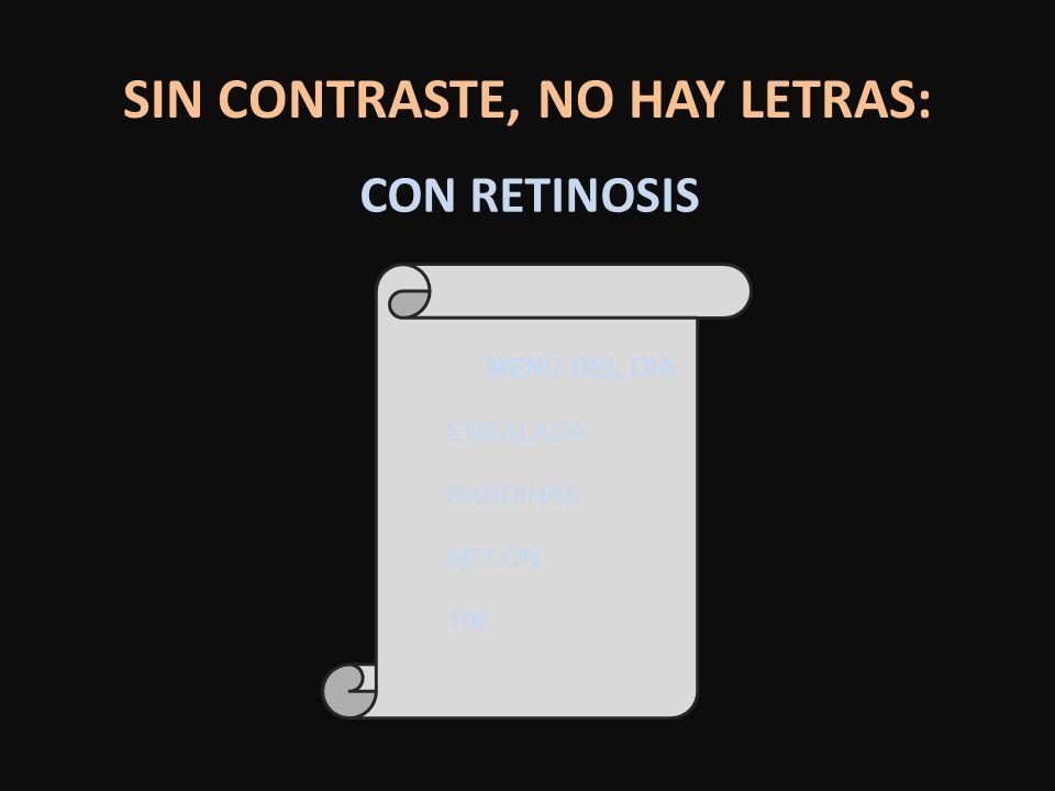 SIN CONTRASTE, NO HAY LETRAS: CON RETINOSIS MENÚ DEL DIA ENSALADA SARDINAS MELÓN 10