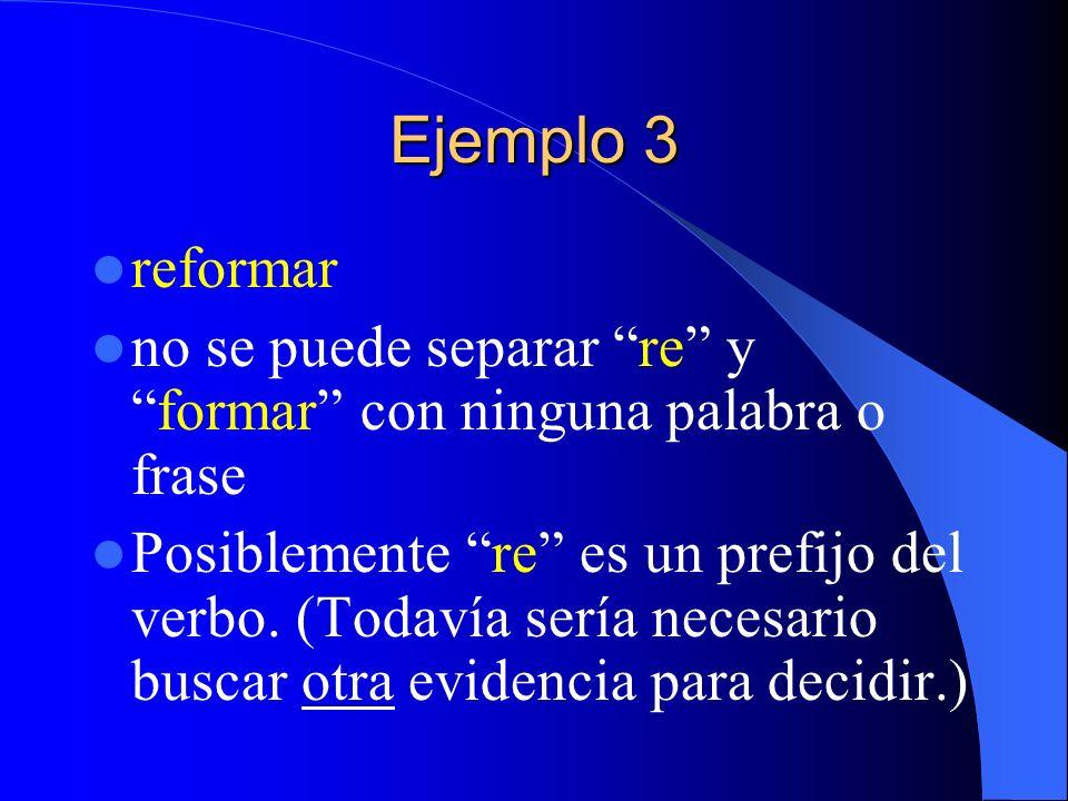 Ejemplo 3 reformar no se puede separar re yformar con ninguna palabra o frase Posiblemente re es un prefijo del verbo. (Todavía sería necesario buscar