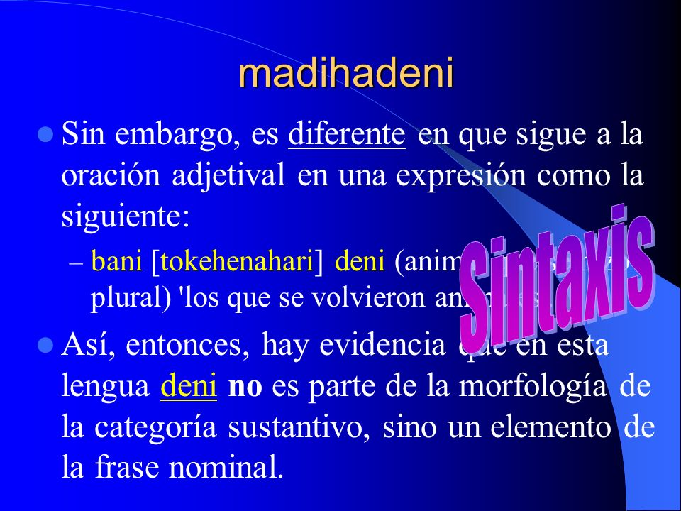 madihadeni Sin embargo, es diferente en que sigue a la oración adjetival en una expresión como la siguiente: – bani [tokehenahari] deni (animal que.se