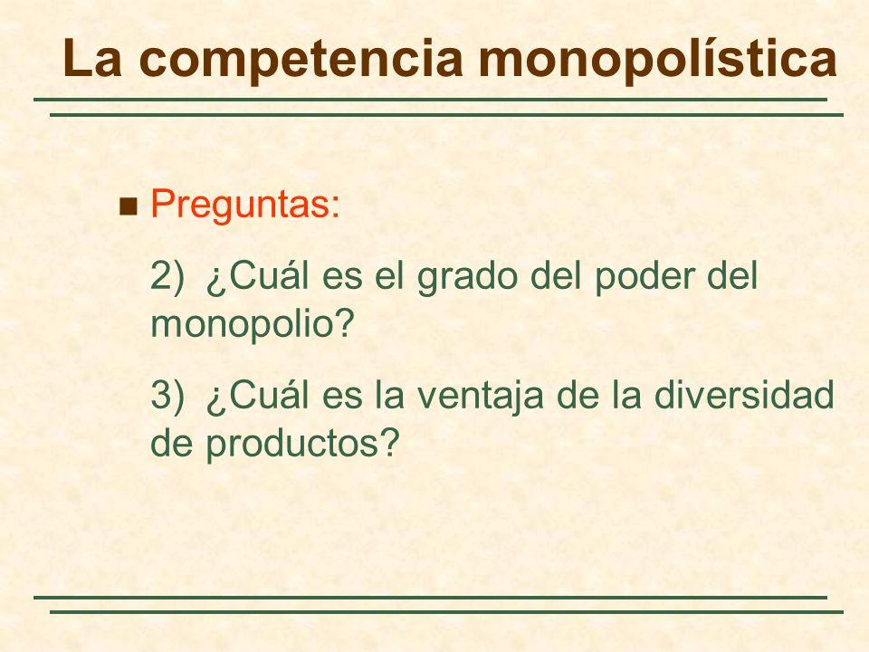 Preguntas: 2)¿Cuál es el grado del poder del monopolio? 3)¿Cuál es la ventaja de la diversidad de productos? La competencia monopolística