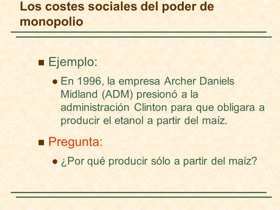 Ejemplo: En 1996, la empresa Archer Daniels Midland (ADM) presionó a la administración Clinton para que obligara a producir el etanol a partir del maí