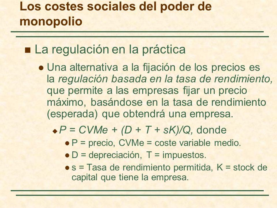 La regulación en la práctica Una alternativa a la fijación de los precios es la regulación basada en la tasa de rendimiento, que permite a las empresa