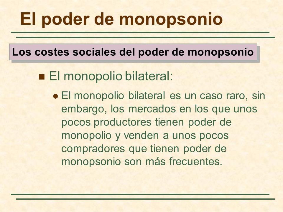 El monopolio bilateral: El monopolio bilateral es un caso raro, sin embargo, los mercados en los que unos pocos productores tienen poder de monopolio