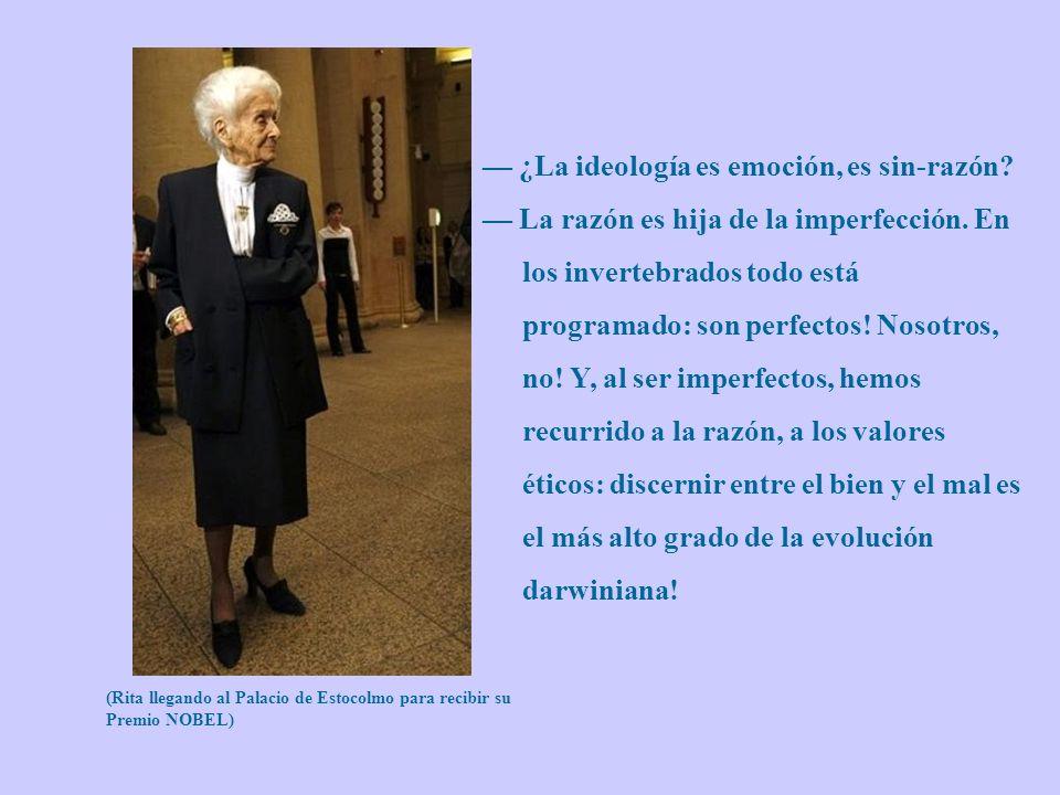 Por sus aportes a la humanidad RITA LEVI- MONTALCINI fue galardona con el honor más grande otorgado a científico alguno, el premio más alto en el mund