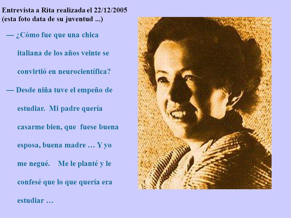 Entrevista a Rita realizada el 22/12/2005 (esta foto data de su juventud...) ¿Cómo fue que una chica italiana de los años veinte se convirtió en neurocientífica.