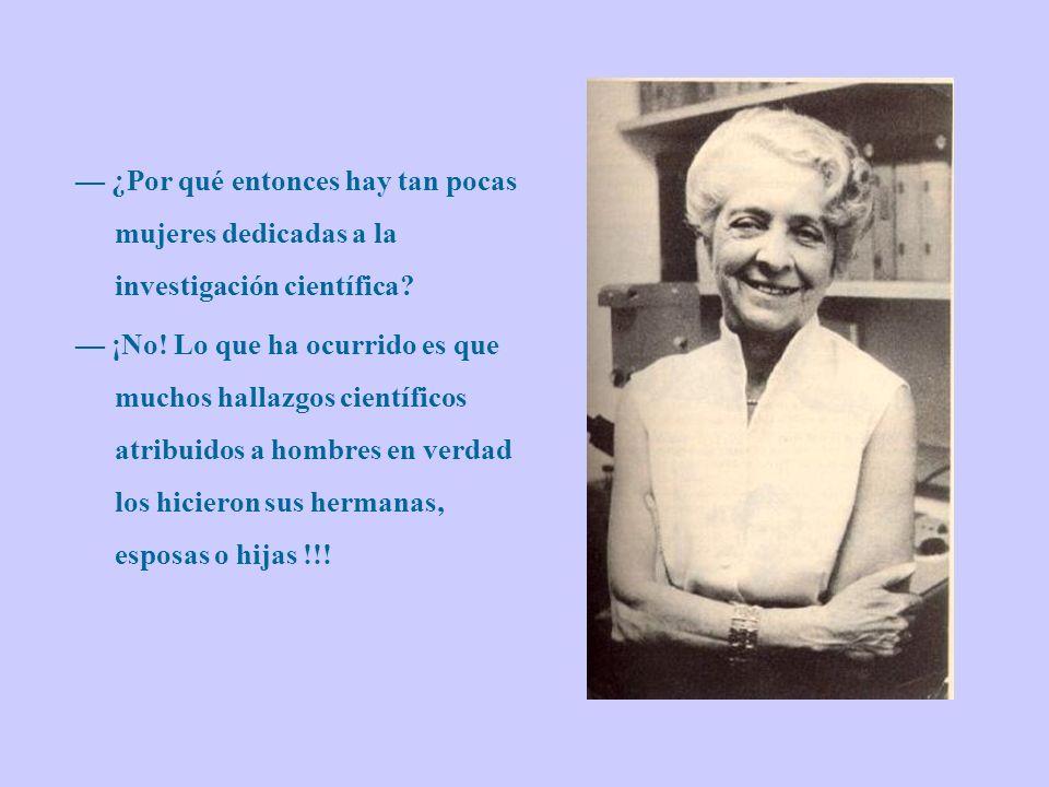 ¿Por qué entonces hay tan pocas mujeres dedicadas a la investigación científica.