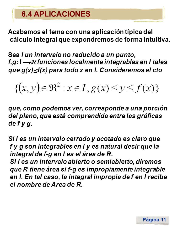 Página 11 6.4 APLICACIONES Acabamos el tema con una aplicación típica del cálculo integral que expondremos de forma intuitiva. Sea I un intervalo no r