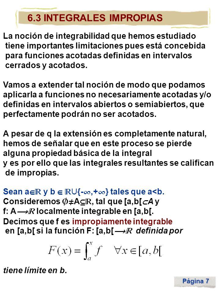 Página 8 6.3 INTEGRALES IMPROPIAS En tal caso, el valor de dicho límite recibe el nombre de integral impropia de f en [a,b[ y se denota por Así pues, Análogamente, se definen las int.