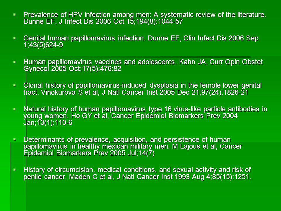 Prevalence of HPV infection among men: A systematic review of the literature. Dunne EF, J Infect Dis 2006 Oct 15;194(8):1044-57 Prevalence of HPV infe