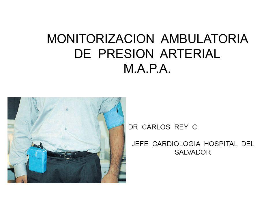 MONITORIZACION AMBULATORIA DE PRESION ARTERIAL M.A.P.A. DR CARLOS REY C. JEFE CARDIOLOGIA HOSPITAL DEL SALVADOR