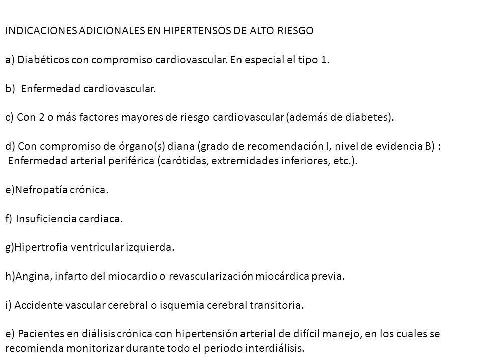 INDICACIONES ADICIONALES EN HIPERTENSOS DE ALTO RIESGO a) Diabéticos con compromiso cardiovascular. En especial el tipo 1. b) Enfermedad cardiovascula
