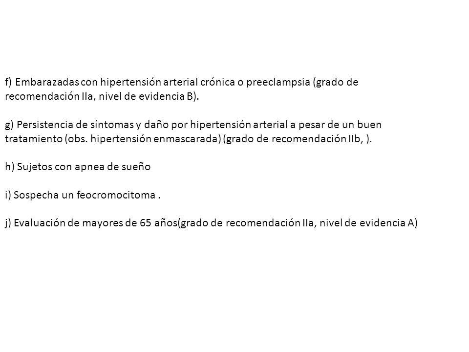f) Embarazadas con hipertensión arterial crónica o preeclampsia (grado de recomendación IIa, nivel de evidencia B). g) Persistencia de síntomas y daño