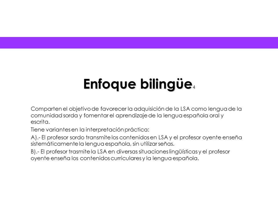 Enfoque monolingüe * Oralismo: su principal objeto es oralizar al niño sordo y que alcance el mayor nivel de competencia en la lengua española.