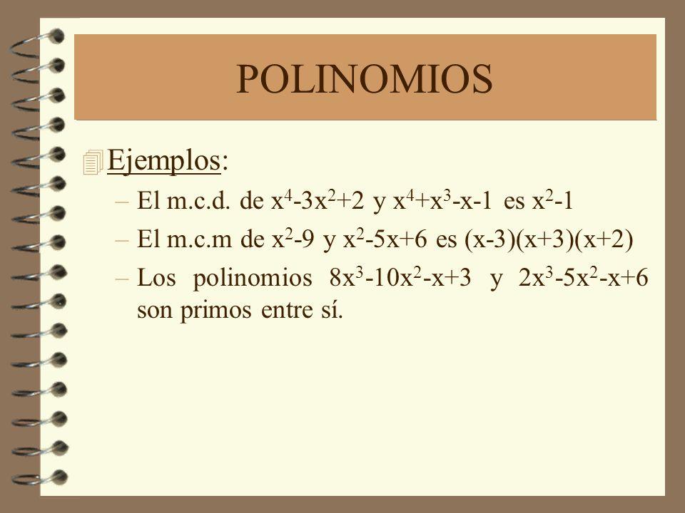 POLINOMIOS 4 Ejemplos: –El m.c.d. de x 4 -3x 2 +2 y x 4 +x 3 -x-1 es x 2 -1 –El m.c.m de x 2 -9 y x 2 -5x+6 es (x-3)(x+3)(x+2) –Los polinomios 8x 3 -1