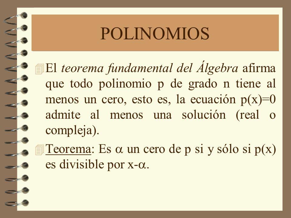 POLINOMIOS 4 El teorema fundamental del Álgebra afirma que todo polinomio p de grado n tiene al menos un cero, esto es, la ecuación p(x)=0 admite al menos una solución (real o compleja).