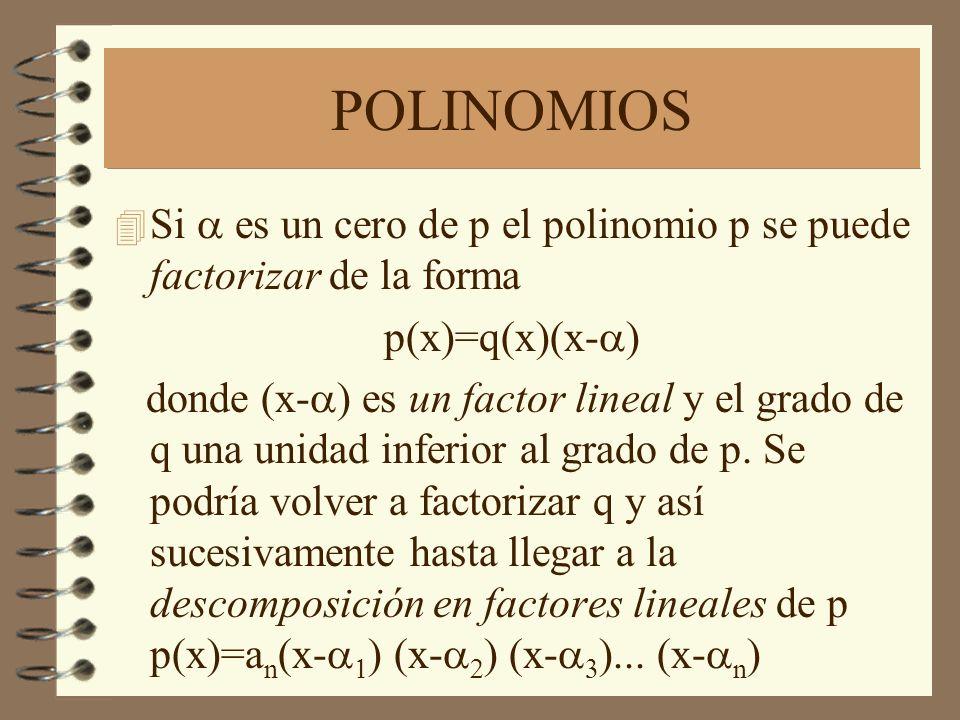 POLINOMIOS Si es un cero de p el polinomio p se puede factorizar de la forma p(x)=q(x)(x- ) donde (x- ) es un factor lineal y el grado de q una unidad
