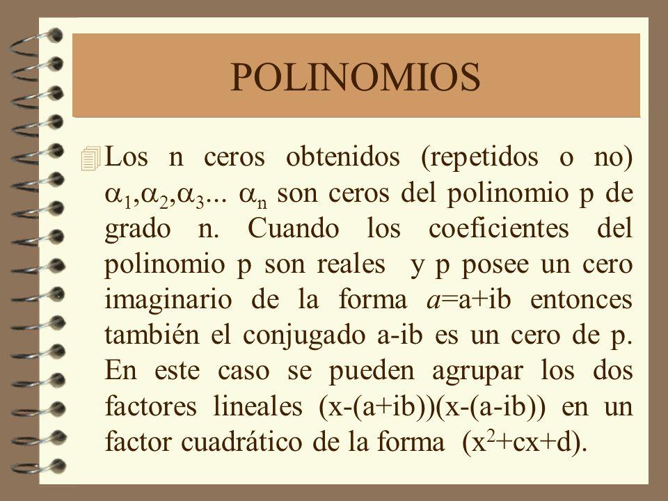 POLINOMIOS Los n ceros obtenidos (repetidos o no),, n son ceros del polinomio p de grado n. Cuando los coeficientes del polinomio p son reales y p pos