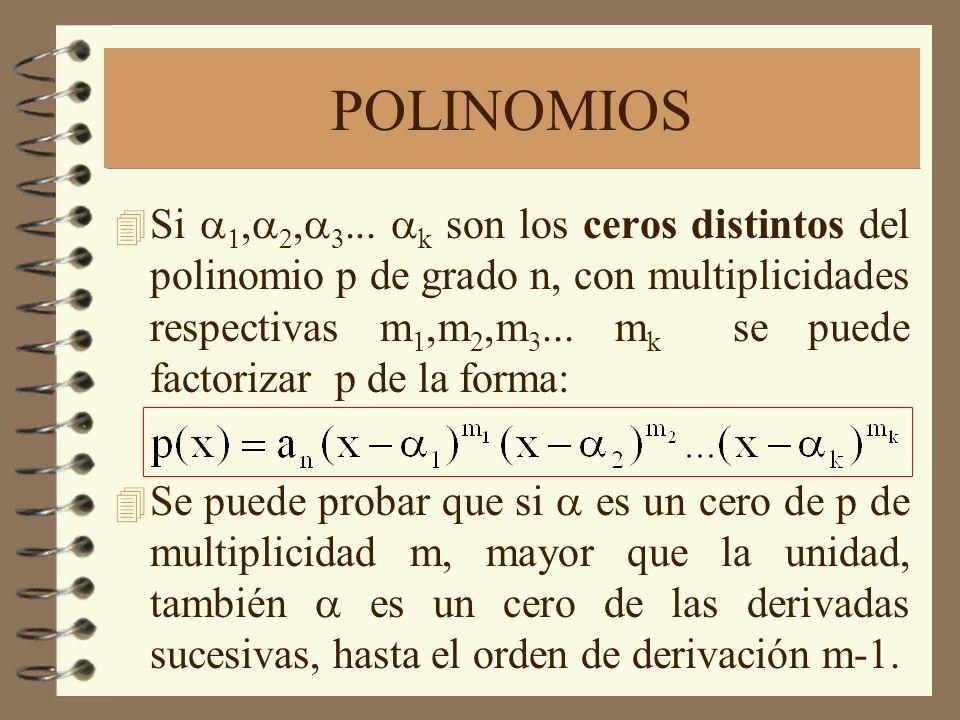 POLINOMIOS Si,, k son los ceros distintos del polinomio p de grado n, con multiplicidades respectivas m 1,m 2,m 3... m k se puede factorizar p de la f