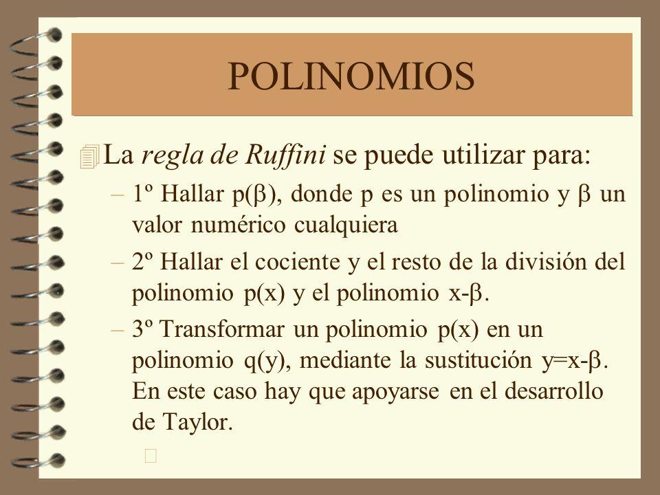 POLINOMIOS 4 La regla de Ruffini se puede utilizar para: –1º Hallar p( ), donde p es un polinomio y un valor numérico cualquiera –2º Hallar el cociente y el resto de la división del polinomio p(x) y el polinomio x- –3º Transformar un polinomio p(x) en un polinomio q(y), mediante la sustitución y=x-.