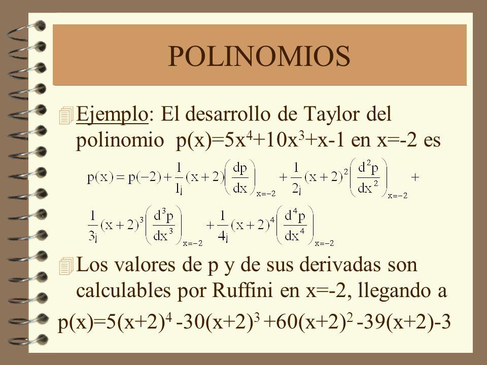 POLINOMIOS 4 Ejemplo: El desarrollo de Taylor del polinomio p(x)=5x 4 +10x 3 +x-1 en x=-2 es 4 Los valores de p y de sus derivadas son calculables por Ruffini en x=-2, llegando a p(x)=5(x+2) 4 -30(x+2) 3 +60(x+2) 2 -39(x+2)-3