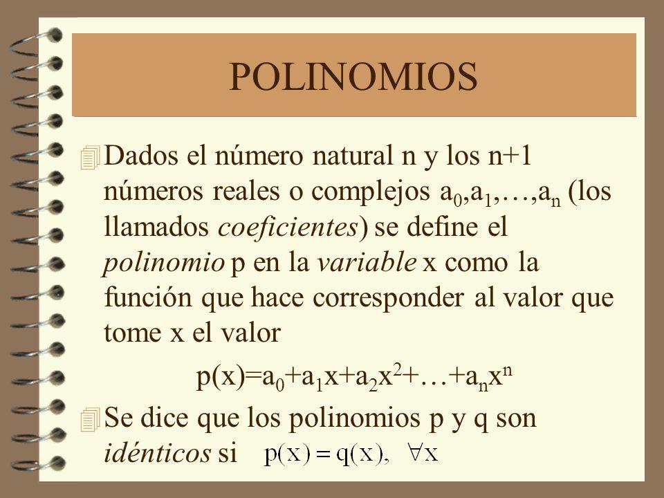 4 Dados el número natural n y los n+1 números reales o complejos a 0,a 1,…,a n (los llamados coeficientes) se define el polinomio p en la variable x como la función que hace corresponder al valor que tome x el valor p(x)=a 0 +a 1 x+a 2 x 2 +…+a n x n 4 Se dice que los polinomios p y q son idénticos si
