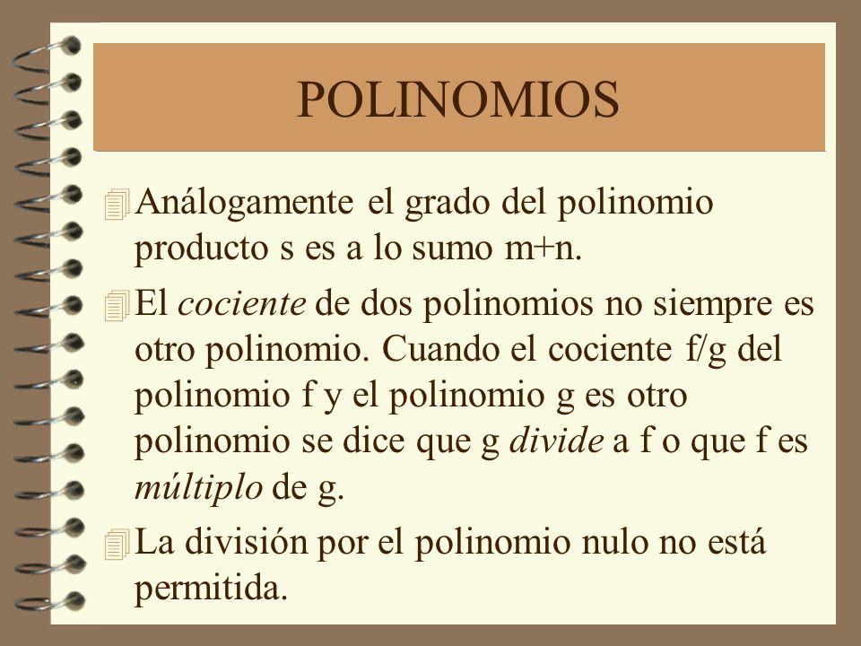 POLINOMIOS 4 Análogamente el grado del polinomio producto s es a lo sumo m+n. 4 El cociente de dos polinomios no siempre es otro polinomio. Cuando el