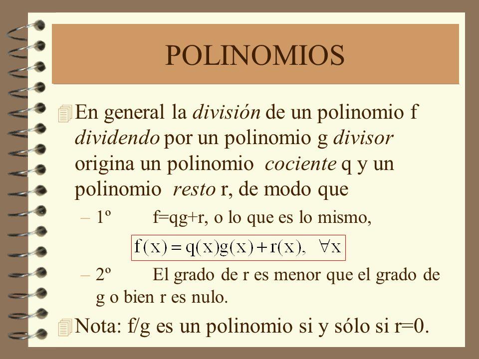 POLINOMIOS 4 En general la división de un polinomio f dividendo por un polinomio g divisor origina un polinomio cociente q y un polinomio resto r, de modo que –1ºf=qg+r, o lo que es lo mismo, –2ºEl grado de r es menor que el grado de g o bien r es nulo.
