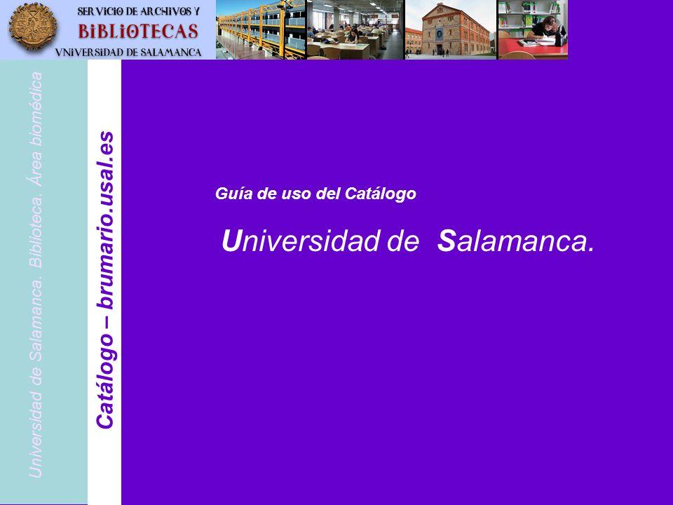 Universidad de Salamanca. Biblioteca. Área biomédica Catálogo – brumario.usal.es Guía de uso del Catálogo Universidad de Salamanca.