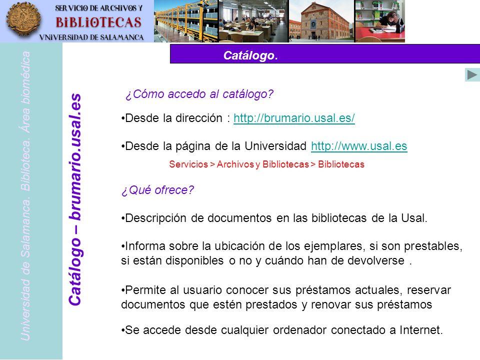 Catálogo. Permite al usuario conocer sus préstamos actuales, reservar documentos que estén prestados y renovar sus préstamos Universidad de Salamanca.