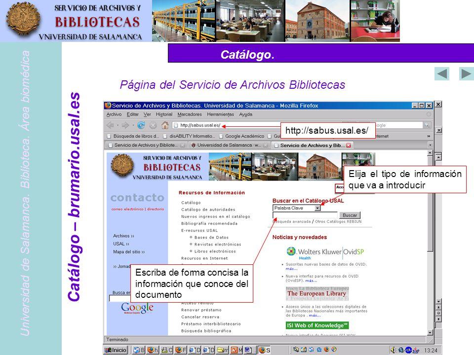 Catálogo. Página del Servicio de Archivos Bibliotecas Universidad de Salamanca. Biblioteca. Área biomédica Catálogo – brumario.usal.es http://sabus.us