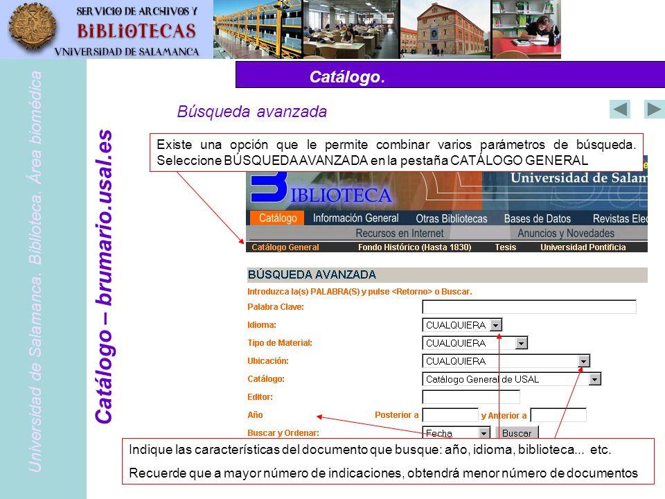 Catálogo. PubMed – www.pubmed.gov Búsqueda avanzada Universidad de Salamanca. Biblioteca. Área biomédica Catálogo – brumario.usal.es Existe una opción